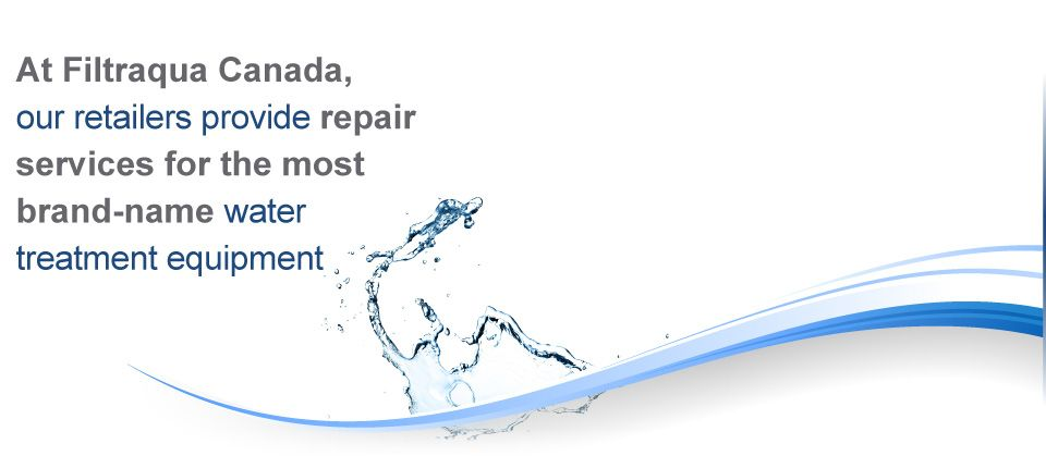 At Filtraqua Canada, our retailers provide repair services fo the most brand-name water treatment equipment.